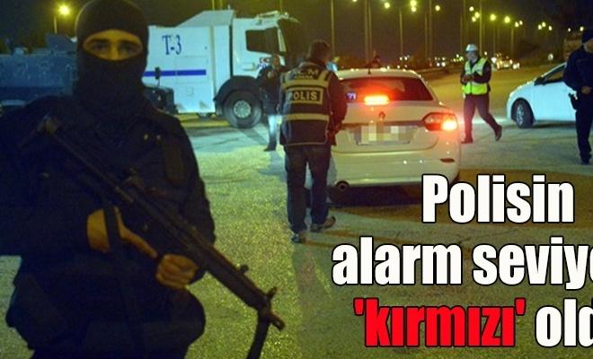 Polisin alarm seviyesi `kırmızı` oldu
