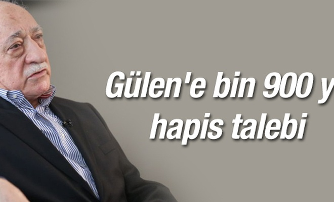 Gülen`e bin 900 yıl hapis talebi