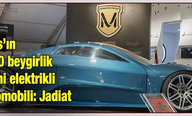 Fas`ın 650 beygirlik yeni elektrikli otomobili: Jadiat