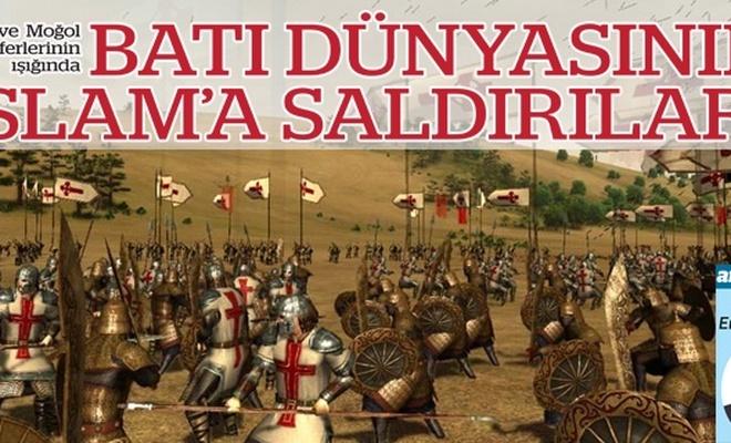 Haçlı ve Moğol seferlerinin ışığında BATI DÜNYASININ İSLAM`A SALDIRILARI