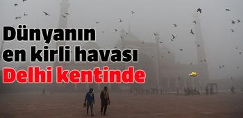 Dünyanın en kirli havası Hindistan`ın Delhi kentinde