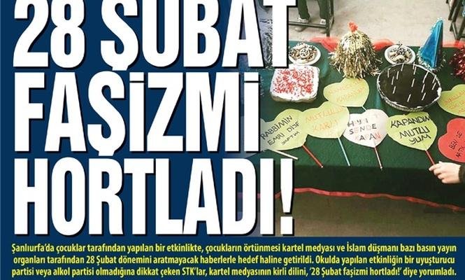 28 Şubat Faşizmi Hortladı!