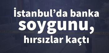 İstanbul`da banka soygunu, hırsızlar kaçtı