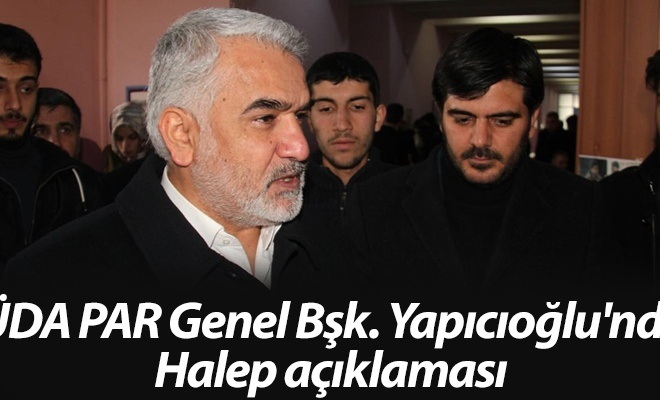 HÜDA PAR Genel Bşk. Yapıcıoğlu`ndan Halep açıklaması