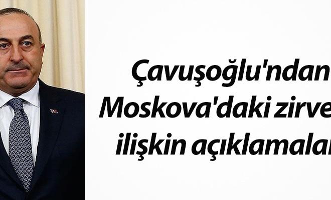 Çavuşoğlu`ndan Moskova`daki zirveye ilişkin açıklamalar!