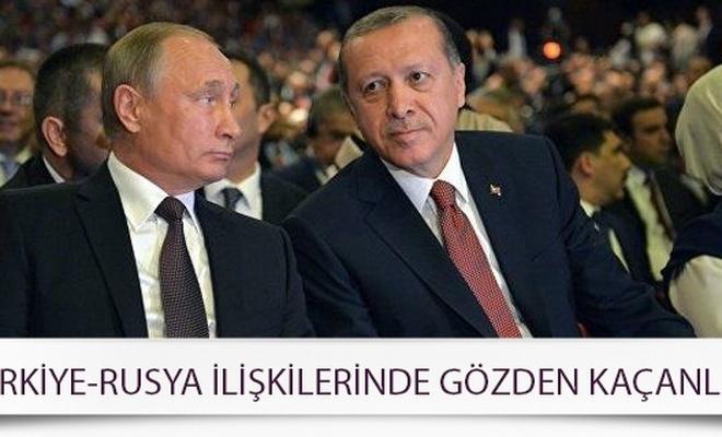 Türkiye-Rusya ilişkilerinde gözden kaçanlar!