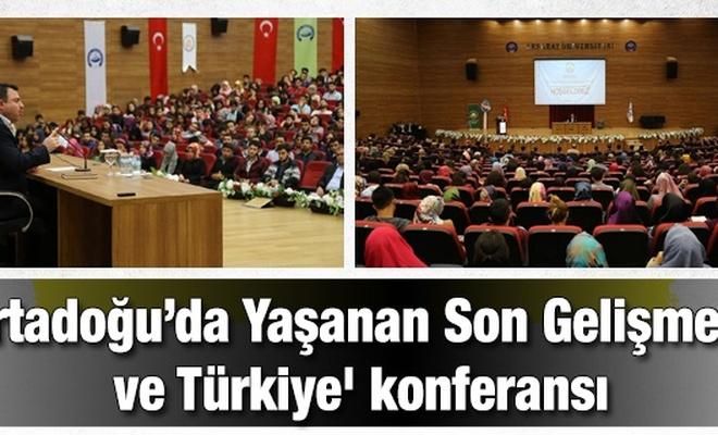 `Ortadoğu`da Yaşanan Son Gelişmeler ve Türkiye` konferansı